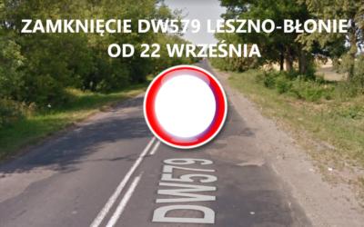 22.09.2021 – zamknięcie DW579 z Leszna do Błonia. Ruszają prace remontowe